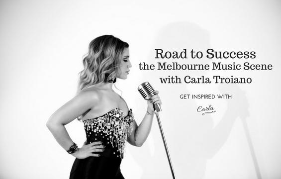 Road to success in the Melbourne Music Scene with Carla Troiano