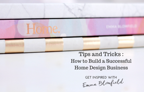 How to Build a Successful Home Design Business: Tips and Tricks from Emma Blomfield