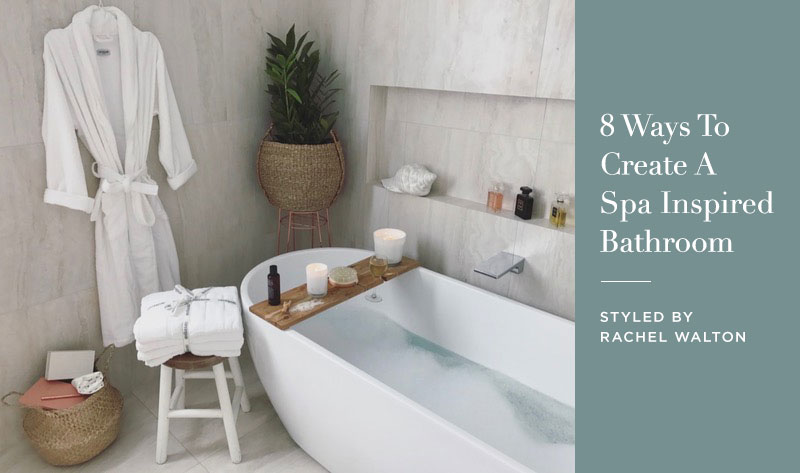 8 Ways To Create A Spa Inspired Bathroom